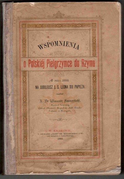 Smoczyński Wincenty – Wspomnienia o polskiej pielgrzymce  do Rzymu w roku 1888 na Jubileusz J.Ś.Leona XIII Papieża.