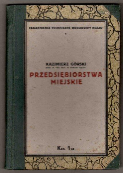 [KLOCEK] Górski Kazimierz - Przedsiębiorstwa miejskie [ORAZ] Szaynok Władysław - Rzeźnie [ORAZ] Gunther Wacław - Motor elektryczny. Jego znaczenie i zastosowanie w drobnym przemyśle