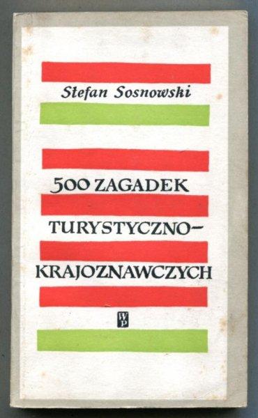 Sosnowski Stefan - 500 zagadek turystyczno-krajoznawczych. [Okładka i karta tyt. Władysław Brykczyński. Ilustracje Marian Stachurski]