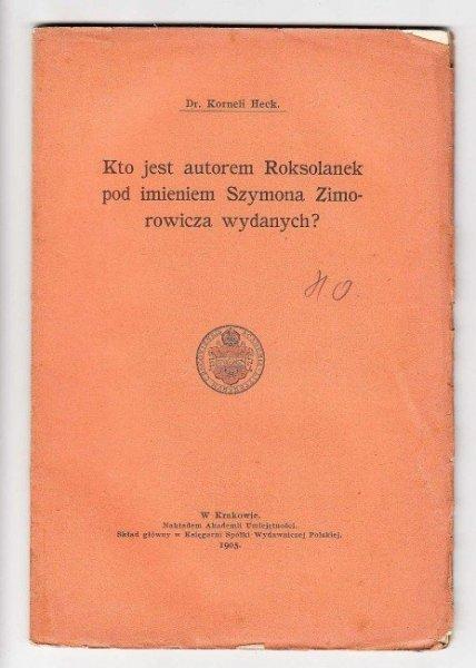 Heck Korneli - Kto jest autorem Roksolanek pod imieniem Szymona Zimorowicza wydanych?