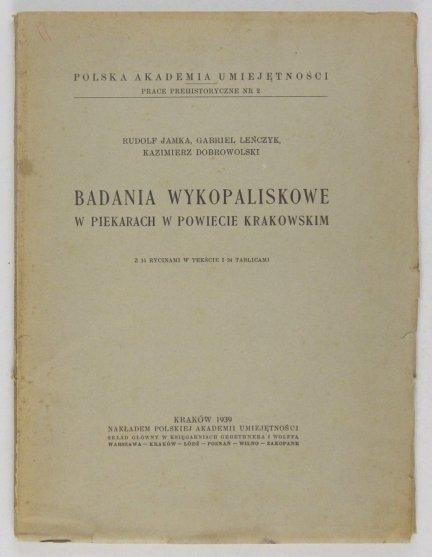 Jamka Rudolf, Leńczyk Gabriel, Dobrowolski Kazimierz - Badania wykopaliskowe w Piekarach w powiecie krakowskim. Z 15 rycinami i 24 tablicami