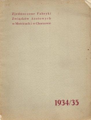 Sprawozdanie Zjednoczonych Fabryk Związków Azotowych w Mościcach i w Chorzowie za rok operacyjny 1934/35 (1. VII - 30. VI).