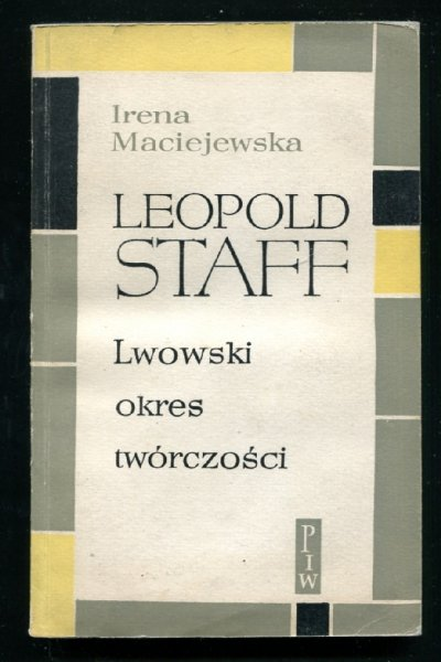 Maciejewska Irena - Leopold Staff. Lwowski okres twórczości. [okładkę proj. Ewa Frysztak Witowska]