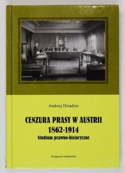 Dziadzio Andrzej - Cenzura prasy w Austrii 1862-1914. Studium prawno-historyczne
