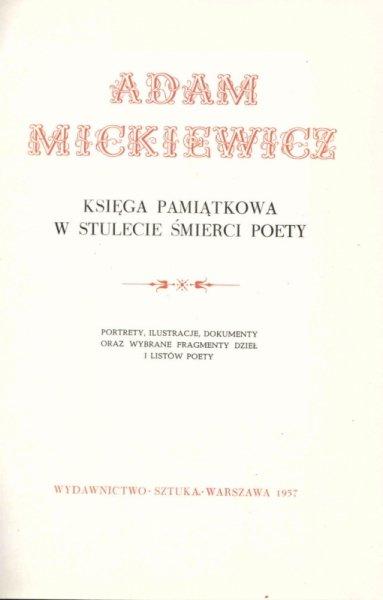 Adam Mickiewicz. Księga pamiątkowa w stulecie śmierci poety. Portety, ilustracje, dokumenty oraz wybrane fragmenty dzieł i listów poety