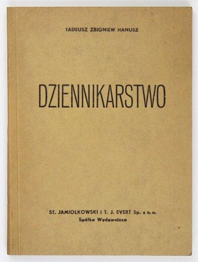 HANUSZ Tadeusz Zbigniew - Dziennikarstwo. Przedmowa Tadeusza Hilarowicza.