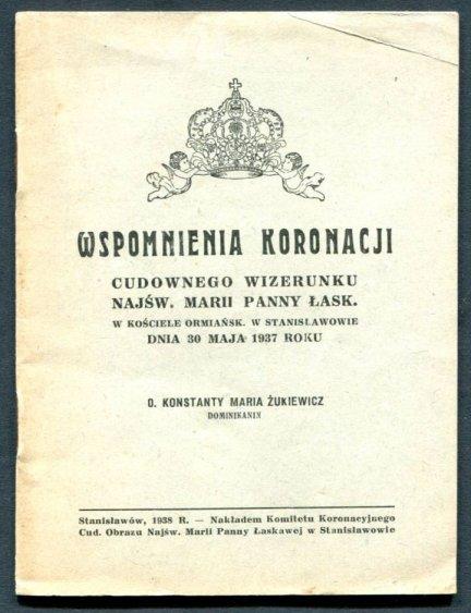 Żukiewicz Konstanty Maria - Wspomnienia koronacji cudownego wizerunku Najśw. Marii Panny Łaskawej w kościele ormiańskim w Stanisławowie dnia 30 maja 1937 r.