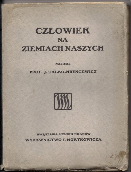 Talko-Hryncewicz Julian - Człowiek na ziemiach naszych.