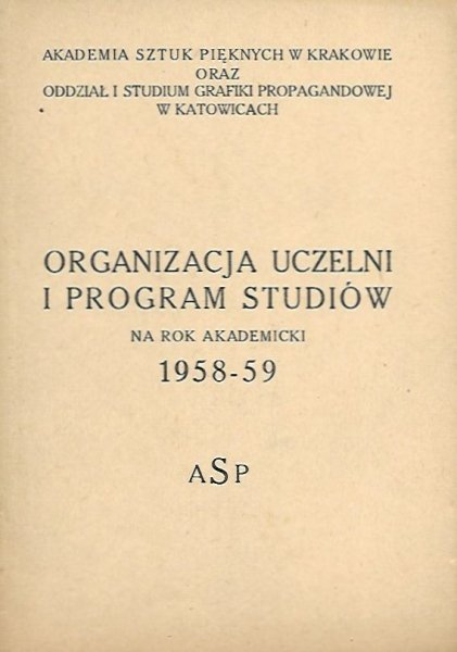 Akademia Sztuk Pięknych w Krakowie oraz Studium Grafiki Propagandowej w Katowicach: Organizacja uczelni i program studiów 1958-59