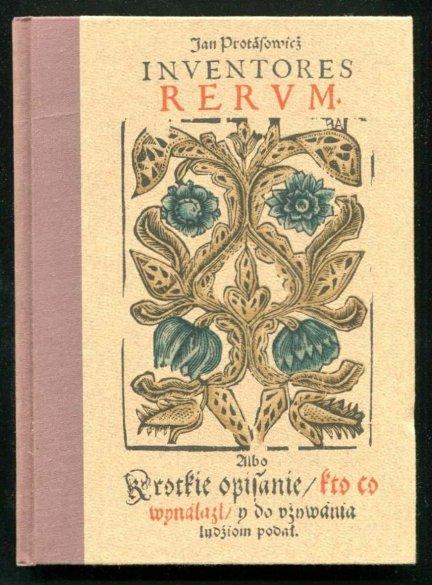 Protasowicz Jan - Inventores Rerum albo krótkie opisanie, kto co wynalazł i do używania ludziom podał 1608