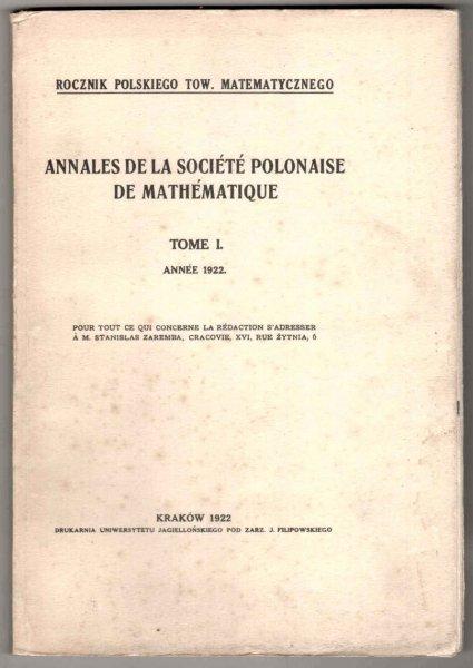 Rocznik Polskiego Tow. Matematycznego. Annales de la Societe polonaise de mathematique. T.1 Annee 1922