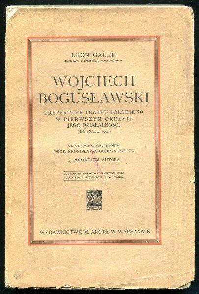 Galle Leon - Wojciech Bogusławski i repertuar Teatru Polskiego w pierwszym okresie jego działalności (do roku 1794) ze słowem wstępnem prof. Bronisława Gubrynowicza. Z portretem autora