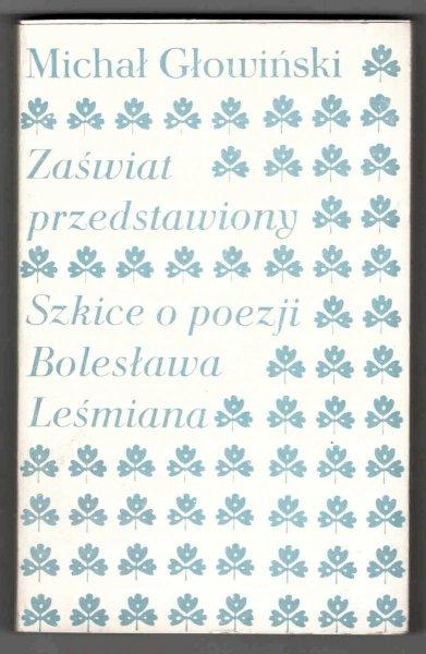 Głowiński Michał - Zaświat przedstawiony. Szkice o poezji Bolesława Leśmiana