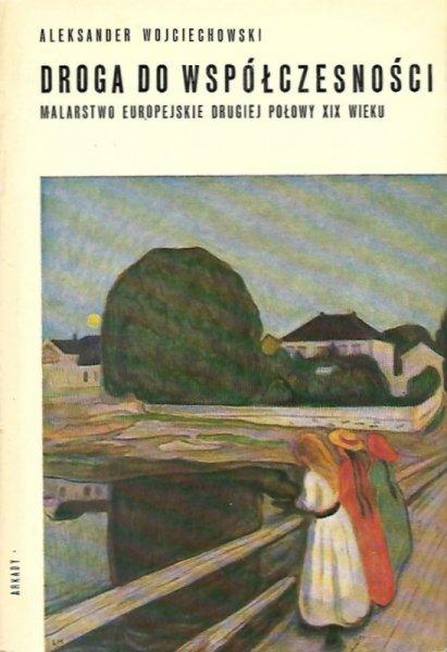 Wojciechowski Aleksander - Droga do współczesności. Malarstwo europejskie 2 połowy XIX wieku