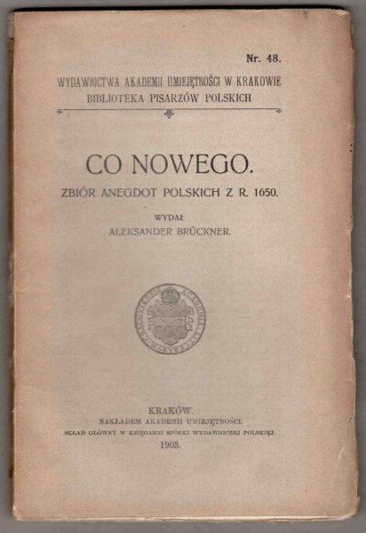 Co nowego. Zbiór anegdot polskich  z r.1650. Wydał Aleksander Bruckner. [Biblioteka Pisarzów Polskich].