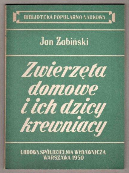 Żabiński Jan - Zwierzęta domowe i ich dzicy krewniacy. Z 28 ilustracjami w tekście