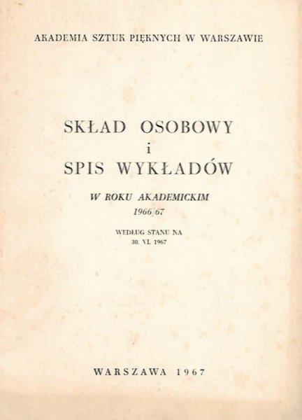 Akademia Sztuk Pięknych w Warszawie: Skład osobowy i spis wykładów w roku akademickim 1966/67 według stanu na 30.VI.1967.