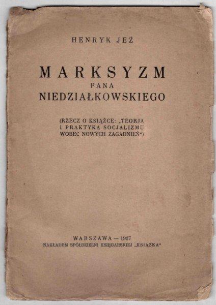 Jeż Henryk - Marksyzm pana Niedziłakowskiego (Rzecz o książce: Teorja i praktyka socjalizmu wobec nowych zagadnień)