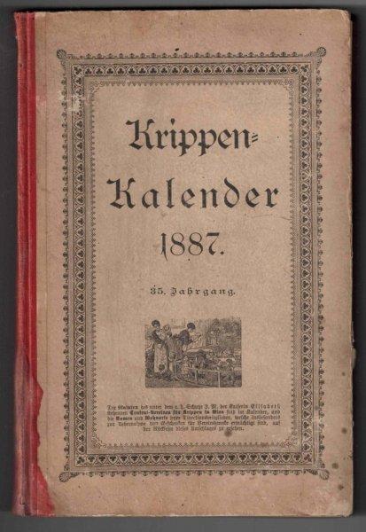 Krippen-Kalender fur 1887. Herausgegeben von dem unter dem A.H.Schutze Ihrer Majestatder Kaiserin Elisabeth Stehenden  Central-Vereinfur Krippen in Wien.