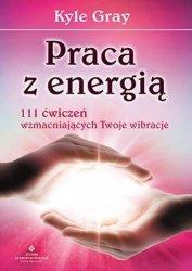 PRACA Z ENERGIĄ 111 ĆWICZEŃ WZMACNIAJĄCYCH TWOJE WIBRACJE