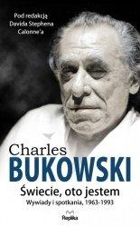 CHARLES BUKOWSKI ŚWIECIE OTO JESTEM WYWIADY I SPOTKANIA 1963-1993