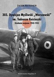 303 DYWIZJON MYŚLIWSKI WARSZAWSKI IM TADEUSZA KOŚCIUSZKI DZIAŁANIA WOJENNE 1940-1945