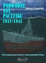 PODWODNE ASY PACYFIKU 1941-1945 PATROLE NAJSŁYNNIEJSZYCH DOWÓDCÓW OKRĘTÓW PODWODNYCH US NAVY