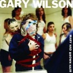 Gary Wilson - Mary Had Brown Hair (CD)