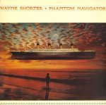 Wayne Shorter - Phantom Navigator(LP)