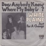 White Plains - Does Anybody Know Where My Baby Is (7'')