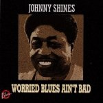 Johnny Shines - Worried Blues Ain't Bad (CD)