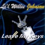 Li'l Willie Johnson - Leave My Keys (CD)