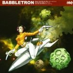 Babbletron - Space Tech Banana Clip / All The Way Hype / And One And What (12'')