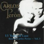Carlos Peròn - 13 Years Of Lust - Best Of Carlos Peròn... Vol. 1 (CD)