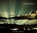Larrnakh - Now Will You Believe? (CD)