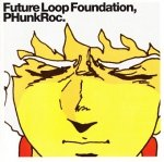 Future Loop Foundation - PHunkRoc (CD)