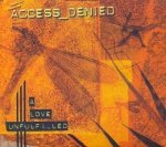 Access_Denied - A Love Unfulfilled (CD)