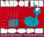 Land Of The Loops - Refried Treats (Maxi-CD)