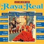 Lo Mejor De Raya Real Al Ritmo De Rumbas y Sevillanas (CD)
