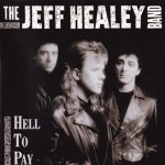 The Jeff Healey Band - Hell To Pay (CD)