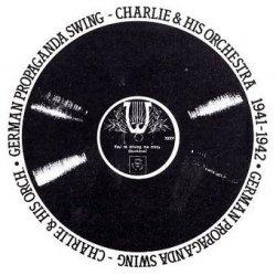Charlie & His Orchestra - German Propaganda Swing - 1941-1942 (CD)