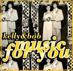 Kelly & Bob - Music For You (12'')