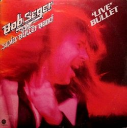 Bob Seger And The Silver Bullet Band - Live Bullet (2LP)