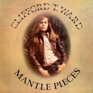 Clifford T. Ward - Mantle Pieces (CD)