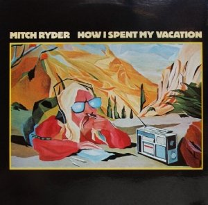 Mitch Ryder - How I Spent My Vacation (LP)