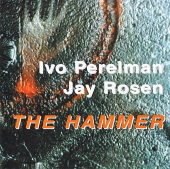 Ivo Perelman / Jay Rosen - The Hammer (CD)