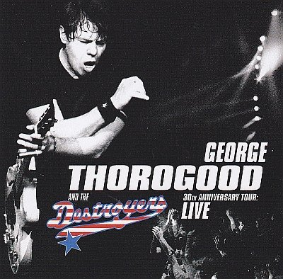 George Thorogood & The Destroyers - 30th Anniversary Tour: Live (CD)
