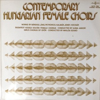 Bárdos, Láng, Petrovics, Kalmár, Jeney, Kocsár - Contemporary Hungarian Female Choirs (LP)