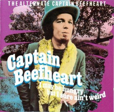 Captain Beefheart - I May Be Hungry But I Sure Ain't Weird - The Alternate Captain Beefheart (CD)