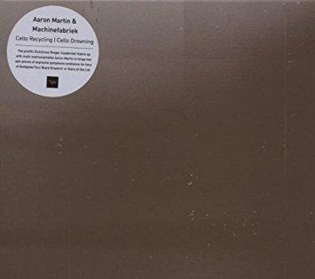 Aaron Martin, Machinefabriek - Cello Recycling, Cello Drowning (CD)